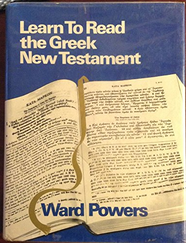 Learn to read the Greek New Testament: Powers, Ward