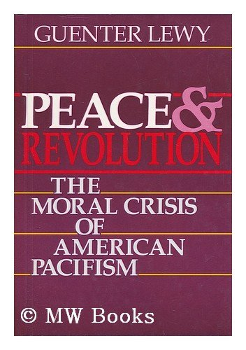 Peace and Revolution: The Moral Crisis of American Pacifism: Lewy, Guenter