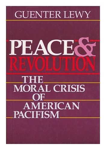 Peace & Revolution: The Moral Crisis of American Pacifism: Lewy, Guenter