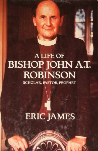 9780802836519: A life of Bishop John A.T. Robinson: Scholar, pastor, prophet