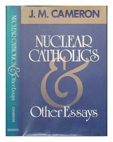 Nuclear Catholics and Other Essays: J. M. Cameron