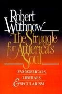 The Struggle for America's Soul: Evangelicals, Liberals, and Secularism: Wuthnow, Robert