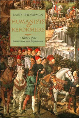 Humanists and Reformers : A History of: Bard Thompson