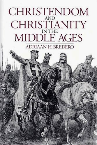Christendom and Christianity in the Middle Ages: Bredero, Adriaan H.;