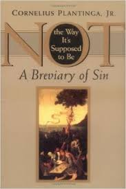 Not the Way It's Supposed to Be: A Breviary of Sin: Plantinga, Cornelius