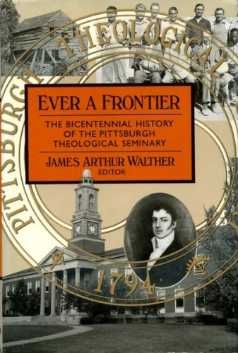 9780802837233: Ever a Frontier: The Bicentennial History of the Pittsburgh Theological Seminary