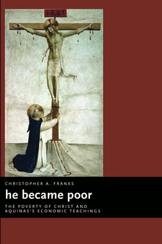 9780802837486: He Became Poor: The Poverty of Christ and Aquinas's Economic Teachings (Eerdmans Ekklesia Series)