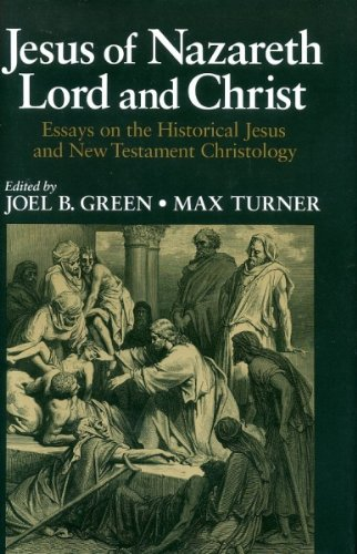 Jesus of Nazareth, Lord and Christ: Essays on the Historical Jesus and New Testament Christology: ...