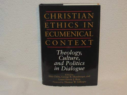 Christian Ethics in Ecumenical Context Theology, Culture, and Politics in Dialogue