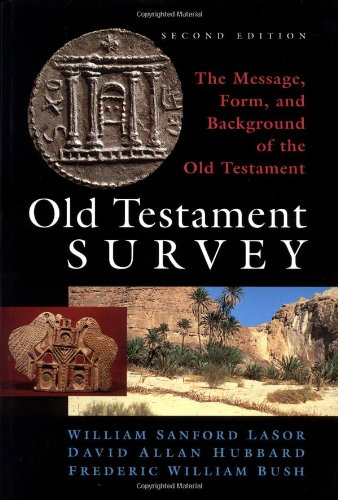Old Testament Survey: The Message, Form, and: William Sanford Lasor;
