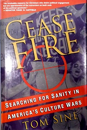 Cease Fire: Searching for Sanity in America's Culture Wars: Sine, Tom