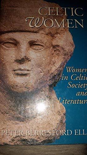 Celtic Women: Women in Celtic Society and Literature: Ellis, Peter Berresford