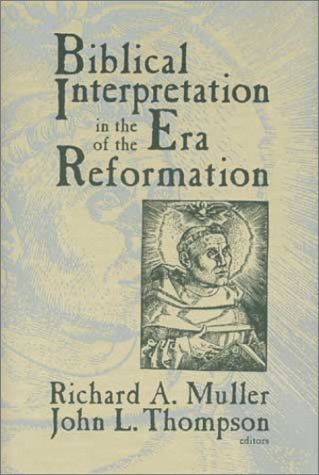 Biblical Interpretation in the Era of the Reformation: Essays Presented to David C. Steinmetz in ...