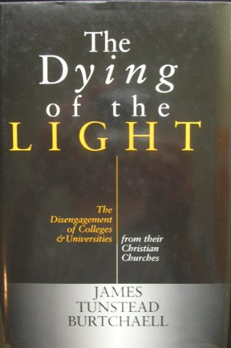 9780802838285: The Dying of the Light: The Disengagement of Colleges and Universities from Their Christian Churches