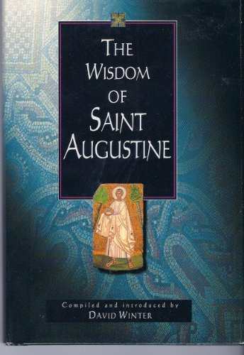 The Wisdom of St. Augustine: Compiled and: David Winter