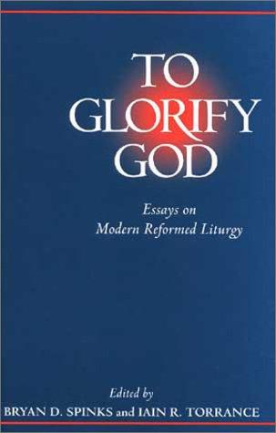 9780802838636: To Glorify God: Essays on Modern Reformed Liturgy