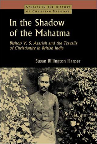 9780802838742: In the Shadow of the Mahatma : Bishop V. S. Azariah and the Travails of Christianity in British India (Studies in the History of Christian Missions)