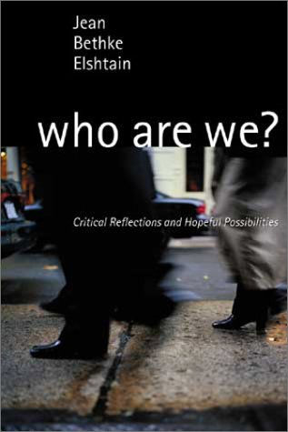 Who Are We? Critical Reflections and Hopeful Possibilities (080283888X) by Jean Bethke Elshtain