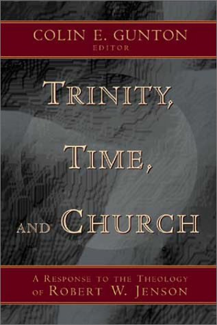 9780802838995: Trinity, Time, and Church: A Response to the Theology of Robert W. Jenson