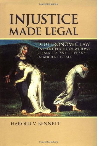 9780802839091: Injustice Made Legal: Deuteronomic Law and the Plight of Widows, Strangers, and Orphans in Ancient Israel (Bible in Its World)