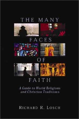 The Many Faces of Faith: A Guide: Losch, Richard R.