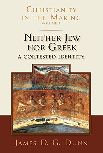 Neither Jew nor Greek: A Contested Identity (Hardback): James D. G. Dunn