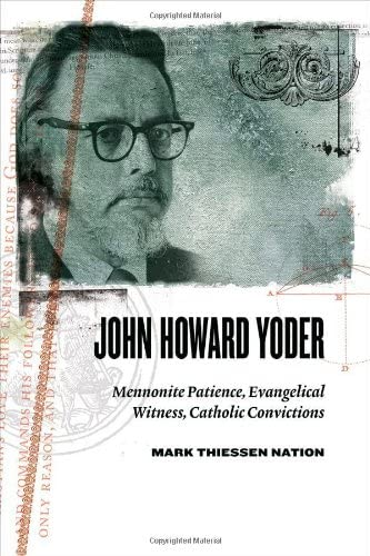 9780802839404: John Howard Yoder: Mennonite Patience, Evangelical Witness, Catholic Convictions