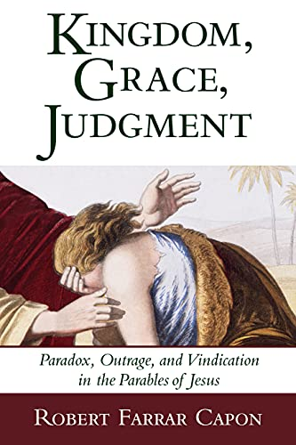 9780802839497: Kingdom, Grace, Judgment: Paradox, Outrage, and Vindication in the Parables of Jesus