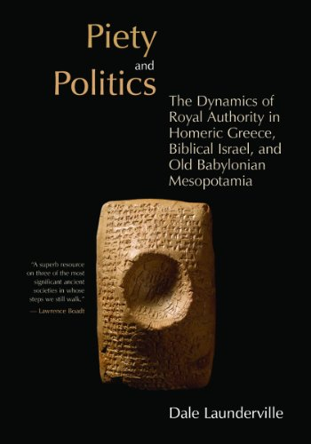 9780802839947: Piety and Politics: The Dynamics of Royal Authority in Homeric Greece, Biblical Israel, and Old Babylonian Mesopotamia