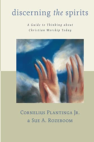 9780802839992: Discerning the Spirits: A Guide to Thinking about Christian Worship Today (Calvin Institute for Christian Worship Liturgical Studies)