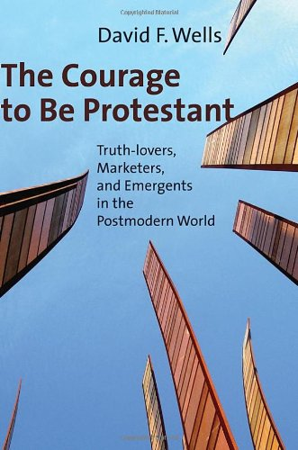 9780802840073: The Courage to Be Protestant: Truth-lovers, Marketers, and Emergents in the Postmodern World