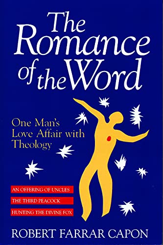 The Romance of the Word: One Man's Love Affair with Theology: Robert Farrar Capon
