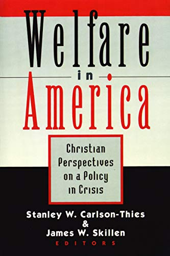 Welfare in America: Christian Perspectives on a: Stanley W. Carlson-Thies~James