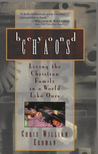 Beyond Chaos: Living the Christian Family in a World Like Ours: Erdman, Chris William