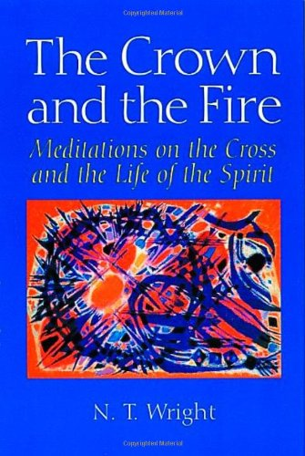 The Crown and the Fire: Meditations on: Wright, N. T.,