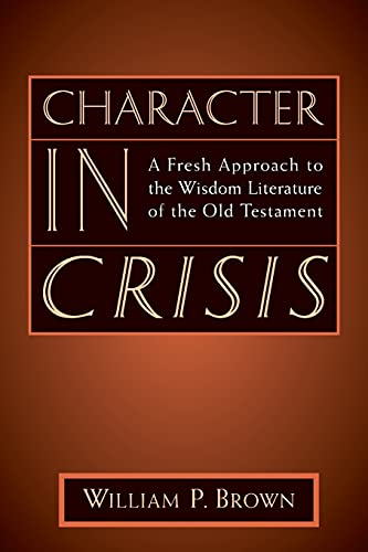 9780802841353: Character in Crisis: A Fresh Approach to the Wisdom Literature of the Old Testament