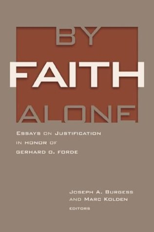 9780802841360: By Faith Alone: Essays on Justification in Honor of Gerhard O. Forde
