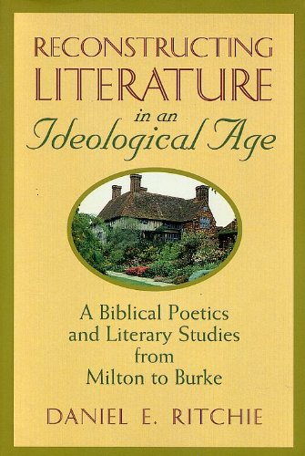 9780802841407: Reconstructing Literature in an Ideological Age: A Biblical Poetics and Literary Studies from Milton to Burke