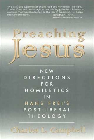 9780802841568: Preaching Jesus: New Directions for Homiletics in Hans Frei's Postliberal Theology