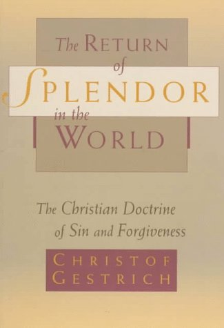 9780802841643: The Return of Splendor in the World: The Christian Doctrine of Sin and Forgiveness