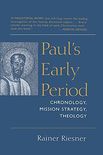 Pauls Early Period: Chronology, Mission Strategy, Theology: Mr. Rainer Riesner