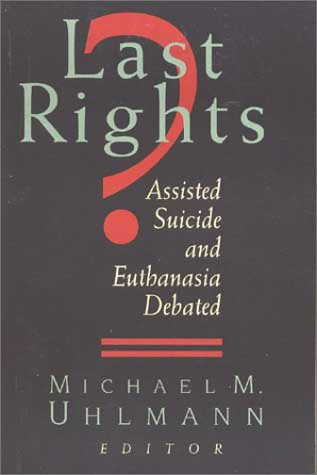 9780802841995: The Last Rights?: Assisted Suicide and Euthanasia Debated