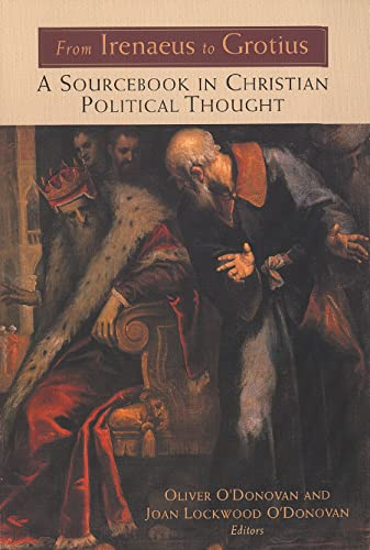 From Irenaeus to Grotius: A Sourcebook in Christian Political Thought: Oliver O'Donovan