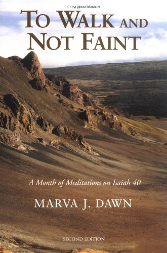 To Walk and Not Faint: A Month of Meditations on Isaiah 40 (0802842909) by Marva J Dawn