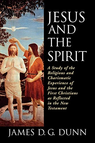 9780802842916: Jesus and the Spirit: A Study of the Religious and Charismatic Experience of Jesus and the First Christians as Reflected in the New Testament