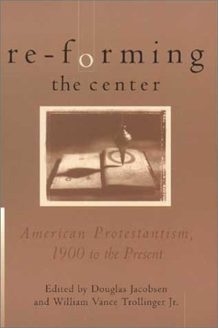 9780802842985: RE-Forming the Center: American Protestantism, 1900 to the Present