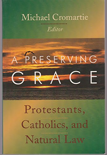 9780802843067: A Preserving Grace: Protestants, Catholics, and Natural Law