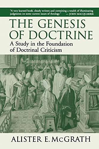 The Genesis of Doctrine: A Study in the Foundation of Doctrinal Criticism: Alister E. McGrath