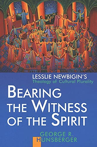Bearing the Witness of the Spirit: Lesslie Newbigin's Theology of Cultural Plurality (Gospel &...