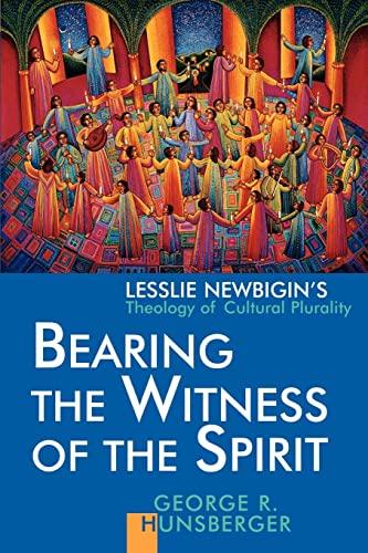 Bearing the Witness of the Spirit: Lesslie Newbigin's Theology of Cultural Plurality (Gospel &...